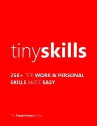 Tiny Skills: 250 Top Work & Personal Skills Made Easy
